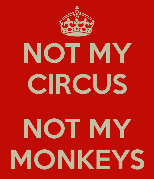 not-my-circus-not-my-monkeys-1